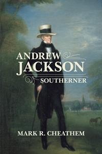 New Book on Andrew Jackson Mark R. Cheathem